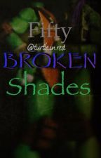 Fifty Broken Shades (TMNT sequel) by redwritingdesk