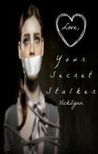 Love, Your Secret Stalker by PinkBeauty34