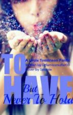 To Have But Never To Hold~A Louis Tomlinson/One Direction Story) by littlemissmuffet00