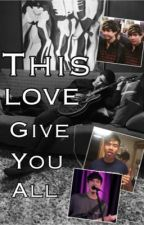 This Love Give You All (รักนี้ให้หมดใจ...คาลัม ฮู๊ด) by sospricky30