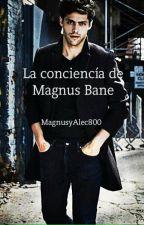 La conciencía de Magnus Bane by MagnusyAlec800