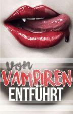 Von Vampiren entführt  by hannanixe