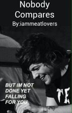 Nobody Compares (Louis Tomlinson fanfiction) by iamchocolatedevil