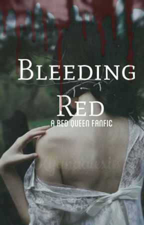 Bleeding Red - Red Queen FanFiction by Kyanaalexiss