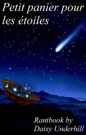 Petit panier pour les étoiles-Rantbook by Daisy Underhill by Daisy_Underhill
