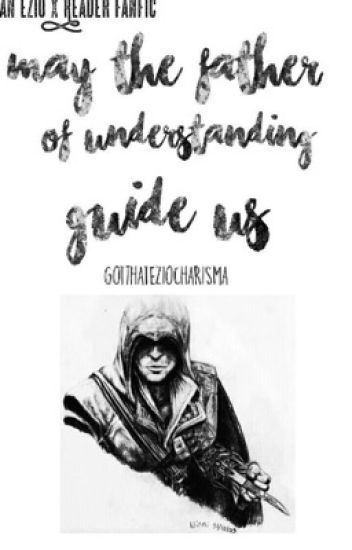 [Ezio x Reader Fanfic] May the father of understanding guide us