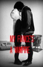 My fiance's a vampire by AlyCat3