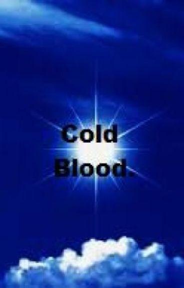 Cold Blood. by Georgia-elizabeth