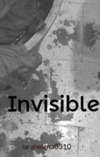 Invisible by larahelena0310