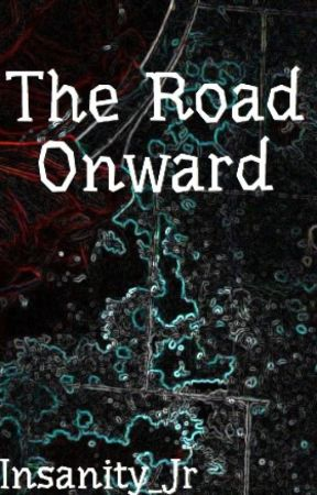 The Road Onward by Insanity_Jr