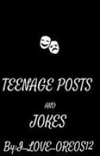 Jokes and Teenage posts by I_LOVE_OREOS12