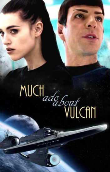 Much Ado About Vulcan (A Spock Love Story) - COMPLETE