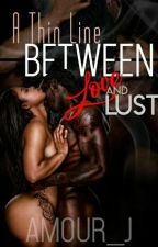 A Thin Line Between Love & Lust [EDITING & REVISING] by SincerlyJ