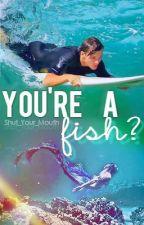 You're a...Fish? *Louis Tomlinson* by ShutYourMouthx