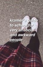 kramer's guide to school for un-social and awkward people by sergiroberto