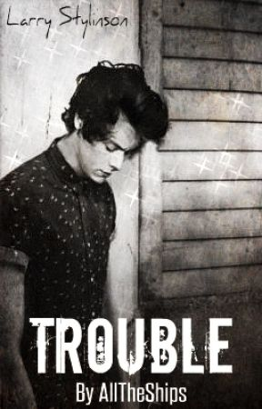 TROUBLE - Larry Stylinson by _All_The_Ships_
