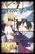 Love Me, Hate Me, Love Me (Shizaya Fanfic) by ShizumeRikka