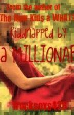Kiddnapped by a Millonare by irocksoxs428