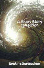 A Short Story Collection by DestinationBooks0