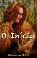 Rose Weasley - O Início [REESCREVENDO] by GiovannaPotter74