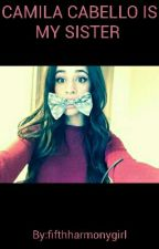 CAMILA CABELLO IS MY SISTER by fifthharmonygirl