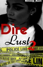 Dire Lust 2 [Book 2] by Breezy_Bae1
