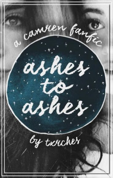 ashes to ashes ➵ camren