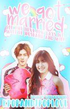 We Got Married by KpopAndJpopLove