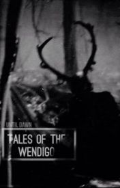Until Dawn: Tales Of The Wendigo. by Talesofthebeyond