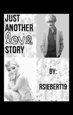 Just Another Love Story by rsiebert19