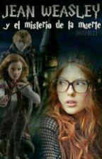 Jean Weasley y el misterio de la muerte  [Harry Potter/Adaptacion] by Damabe23