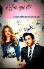¿Por qué él? «Robert Downey Jr. Fanfic» «Editando»  by SandyMosbyStinson