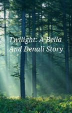 Twilight: A Bella and Denali Story by Lyoko23