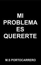 Mi problema es quererte by JoezzyPortocarreroKn