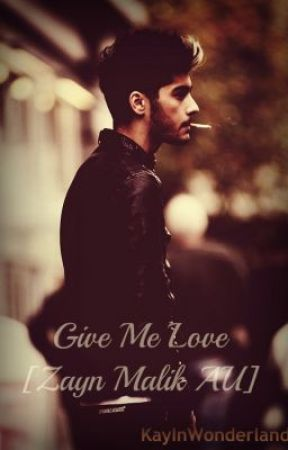 Give Me Love [Zayn Malik AU] by KayInWonderland