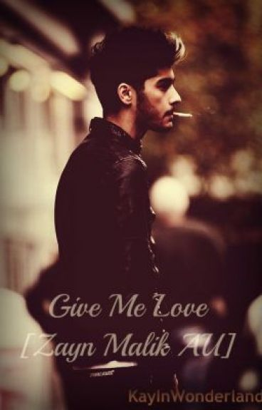 Give Me Love [Zayn Malik AU] by KayInWonderland