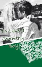 To Love a Country Boy by maddiep317