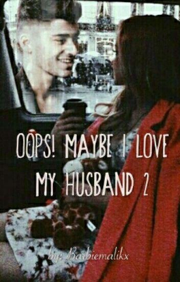 Oops! Maybe I Love My Husband 2 (Zayn Malik story)