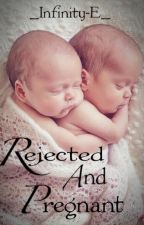 Rejected And Pregnant [The Rewrite] by _Infinity-E_