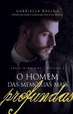 O homem das memórias mais profundas (Série Midnight, vol. 2) by GabesRegina