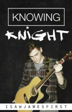 Knowing Knight (Kendall Schmidt Fanfiction) by iSawJamesFirst