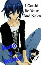 I Could Be Your Bad Neko (Ikuto X Reader) by H2OKitten
