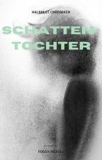 Schattentochter Halbblut Chroniken Band 1 by Yggdrasils_daughter