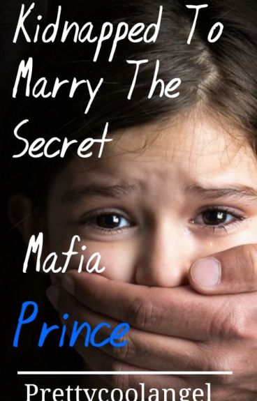 Kidnapped To Marry The Secret Mafia Prince.