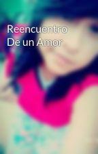 Reencuentro De un Amor by GittzzyHurtado