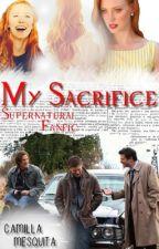My Sacrifice. | Supernatural. by mesquitacami