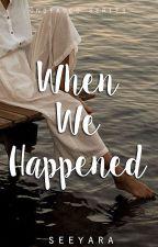 When We Happened by seeyara
