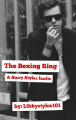 The Boxing Ring A Harry Styles Fanfic Libby Wattpad