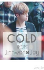 Cold[iKON•JinHwan][COMPLETED] by Jung_Eunmi
