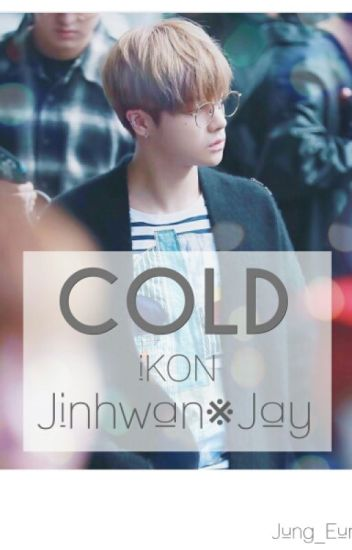 Cold[iKON•JinHwan][COMPLETED]